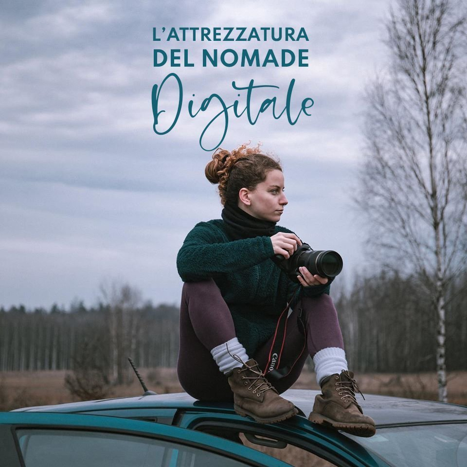 Attrezzatura da nomade digitale, travel blogger e video maker